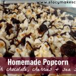 Homemade Popcorn With Chocolate, Cherries and Sea Salt