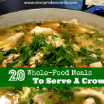 20 Delicious, Whole Food Meals To Feed A Crowd
