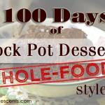 100 Crock Pot Dessert Recipes: Whole-Foods Style