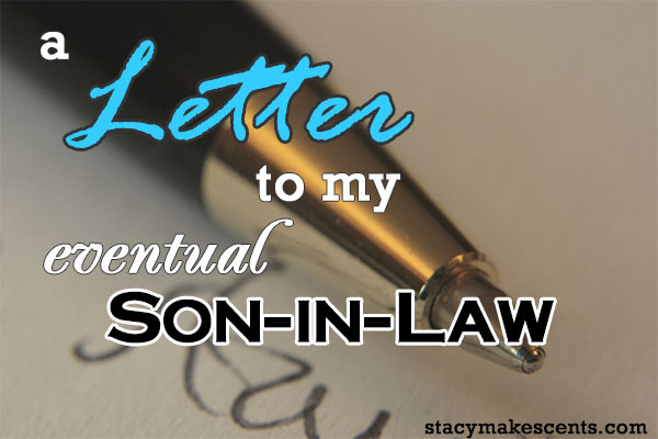 a letter to my eventual son in law