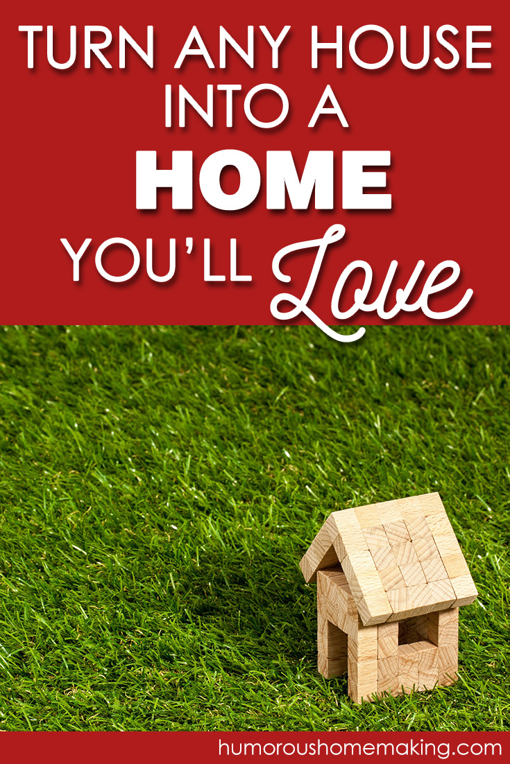 turn your house into a home you'll love