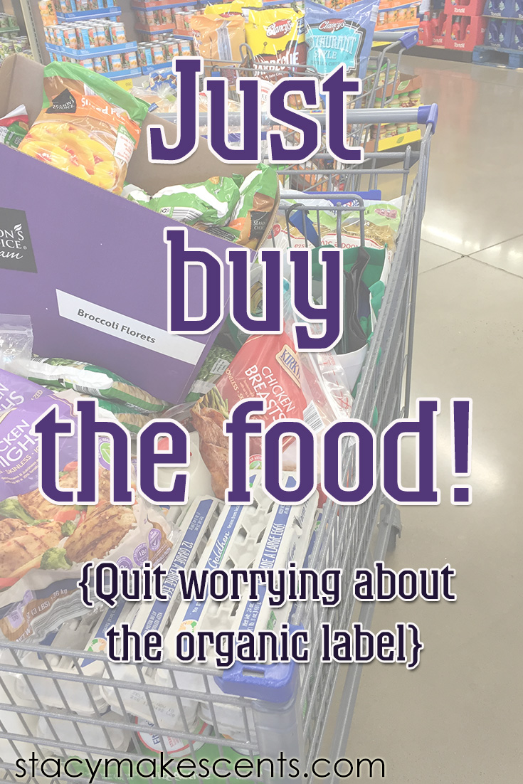 Just Buy the Food! And quit worrying about the organic label.