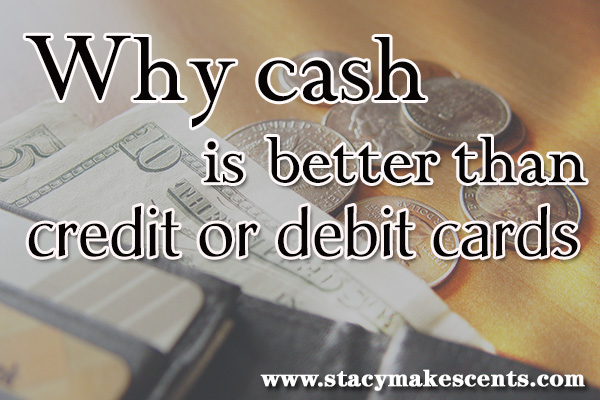 Why Cash is better than Credit or Debit cards