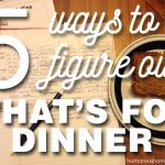 Five Ways to Figure Out What's For Dinner