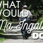 What Would Ma Ingalls Do?