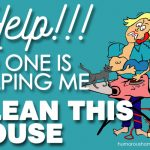 Help! No One is Helping Me Clean this House!