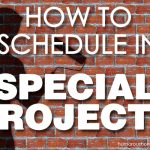 How to Schedule in Special Projects