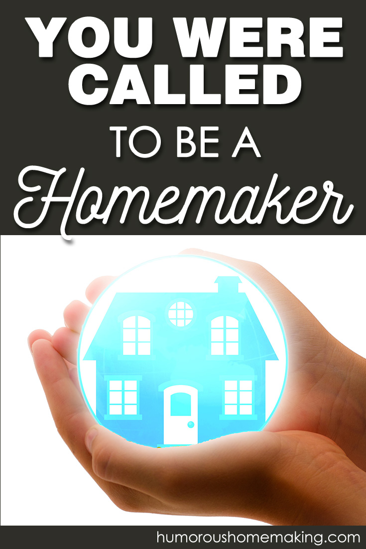 you are called to be a homemaker