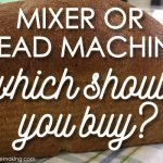 Mixer or Bread Machine: Which Should I Buy?