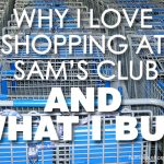 Why I love Shopping at Sam's Club and What I Buy