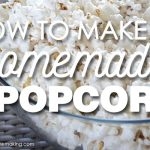 How to Make Homemade Popcorn: The Perfect Fast & Easy Snack