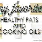 My Favorite Healthy Fats and Cooking Oils