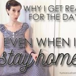 Why I Get Ready For the Day Even When I Stay Home