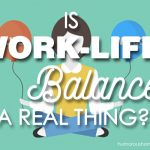 Is work life balance a real thing?