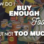 How do I buy enough food, but not too much?