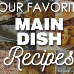 Favorite Main Dish Recipes {Part 1}