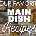 Favorite Main Dish Recipes {Part 2}