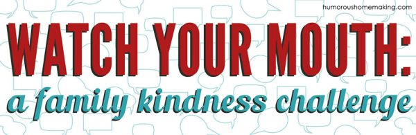 Watch Your Mouth: A Family Kindness Challenge