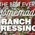 The Best EVER Homemade Ranch Dressing