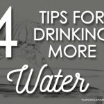 4 Tips For Drinking More Water