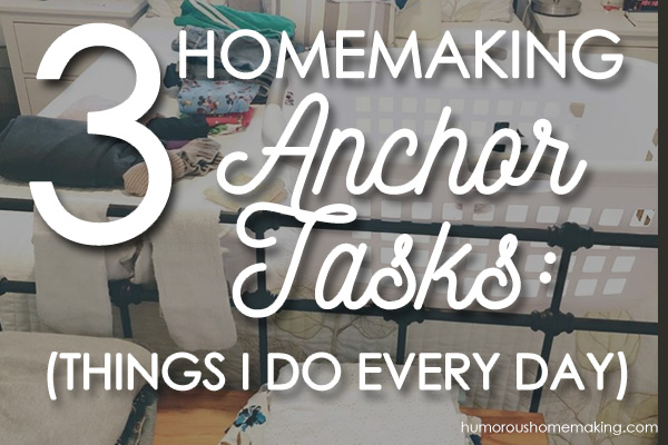 3 Homemaking Anchor Tasks