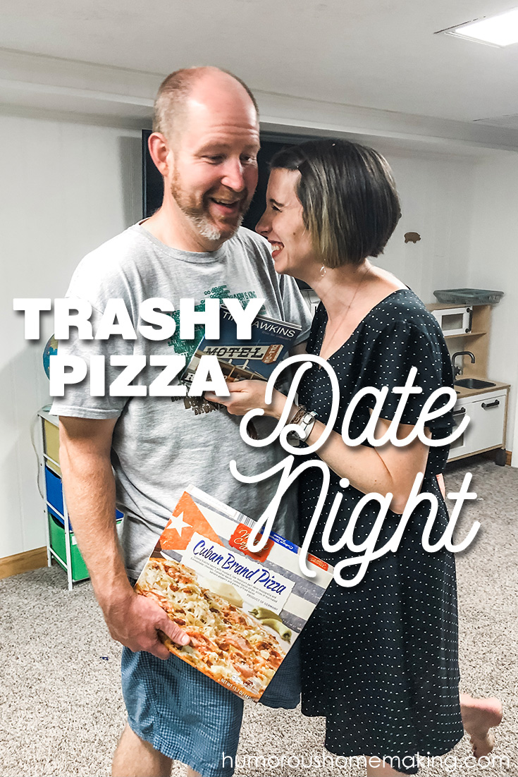 trashy pizza date night